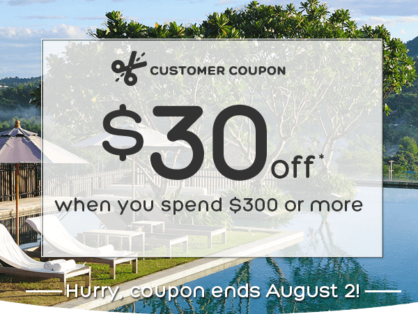 $30 off* when you spend $300 or more - Hurry, coupon ends August 2!