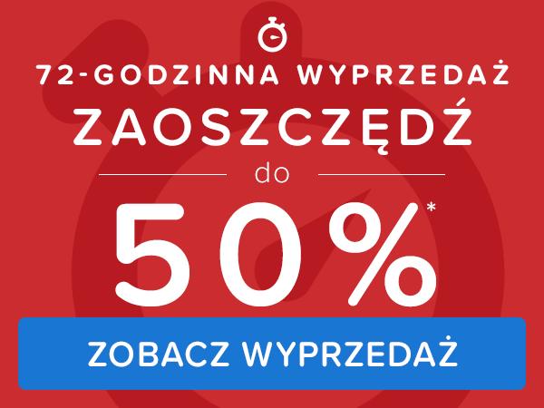 Wyprzedaż 72-godzinna - Oszczędzasz do 50%